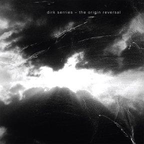 Dirk Serries - THE ORIGIN REVERSAL
