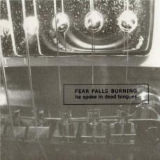 Fear Falls Burning - HE SPOKE IN DEAD TONGUES