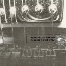 Fear Falls Burning - HE SPOKE IN DEAD TONGUES