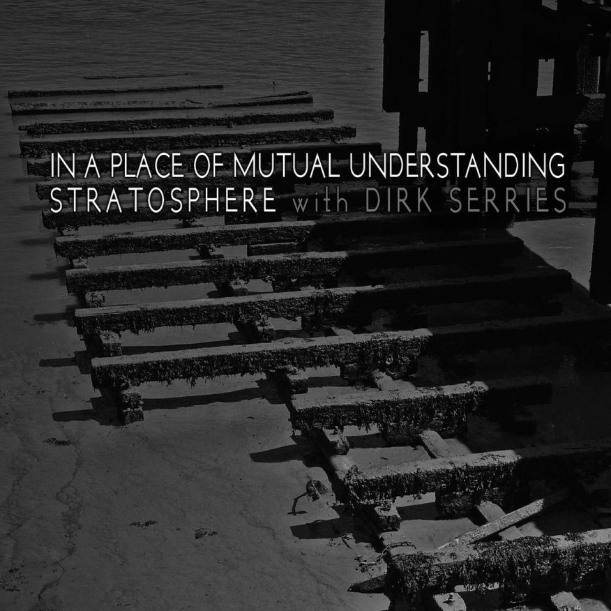 Stratosphere & Dirk Serries - IN A PLACE OF MUTUAL UNDERSTANDING